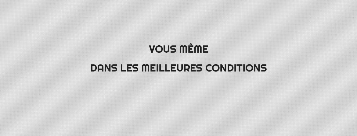 MEILLEURES CONDITIONS
