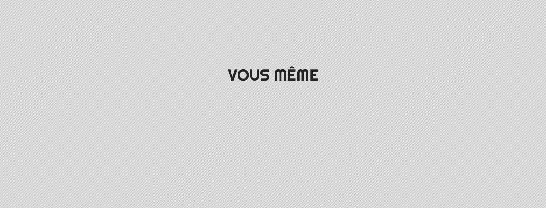 VOUS MEME